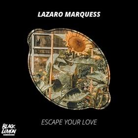 LAZARO MARQUESS - ESCAPE YOUR LOVE